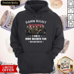 Damn Right I Am A Iron Maiden Fan Now And Forever Hoodie
