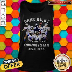 Damn Right I'm A Cowboys Fan Now And Forever Tank Top
