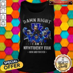 Damn Right I'm A Kentucky Fan Now And Forever Tank Top