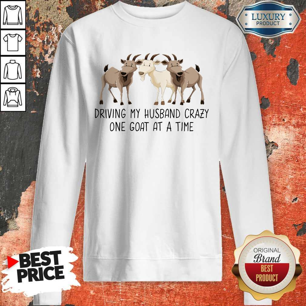 Driving My Husband Crazy One Goat At A Time Sweatshirt