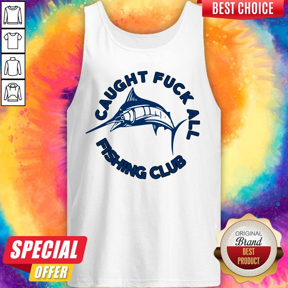Funny Caught Fuck All Fishing Club Tank Top