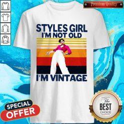 Harry Styles Girl I'm Not Old I'm Vintage Shirt