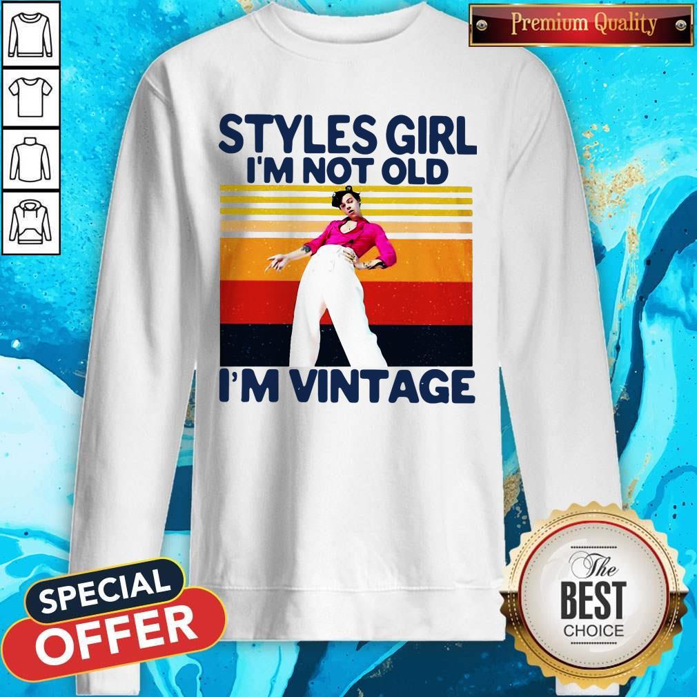 Harry Styles Girl I'm Not Old I'm Vintage Sweatshirt