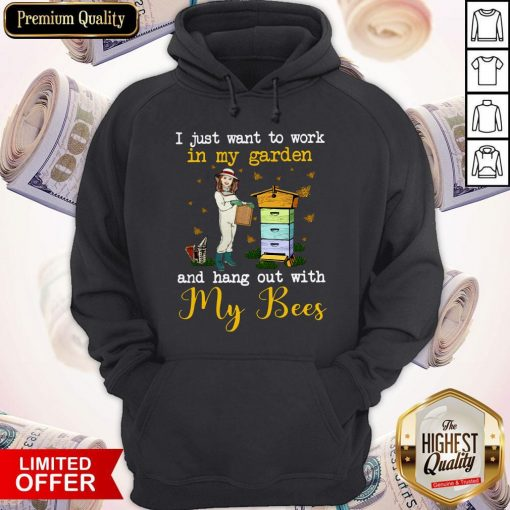 I Just Want To Work In My Garden And Hang Out With My Bees Hoodie