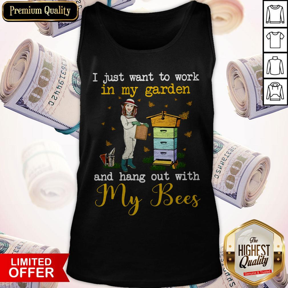 I Just Want To Work In My Garden And Hang Out With My Bees Tank Top