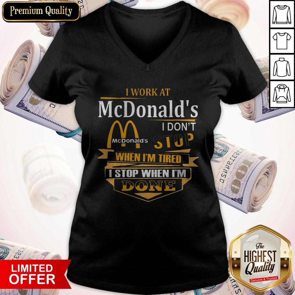 I Work At McDonald's I Don't Stop When I'm Tired I Stop When I'm Done V-neck