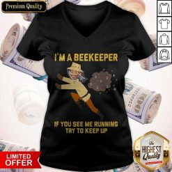 I'm A Beekeeper If You See Me Running Try To Keep Up V-neck