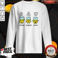 I'm Half Full I'm Half Empty I Think This Is Pee Sweatshirt