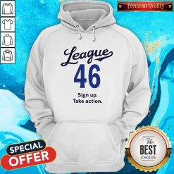 League 46 Sign Up Take Action Hoodie