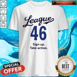League 46 Sign Up Take Action Shirt