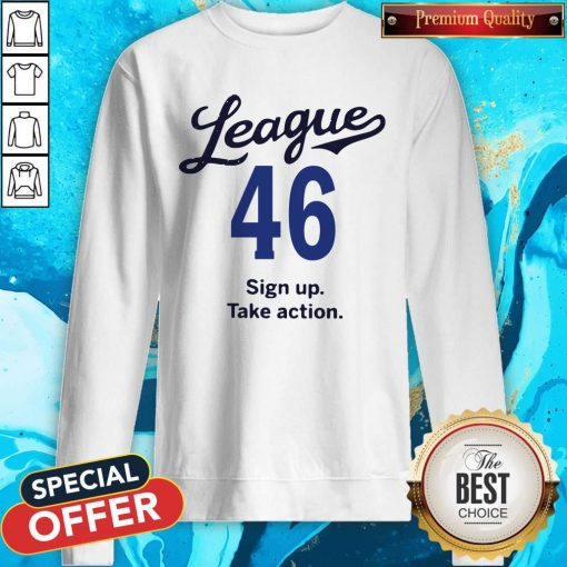 League 46 Sign Up Take Action Sweatshirt