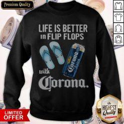 Life Is Better In Flip Flops With Crorono Sweatshirt