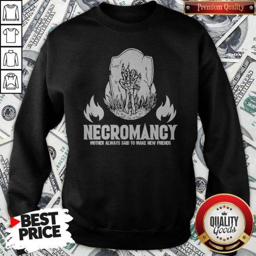Negromancy Mother Always Said To Make New Friends Sweatshirt