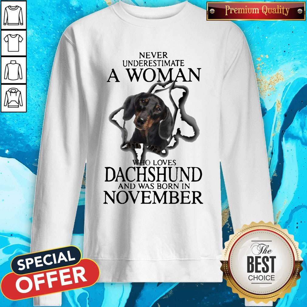 Never Underestimate A Woman Who Loves Dachshund And Was Born In November Sweatshirt