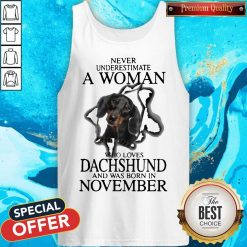 Never Underestimate A Woman Who Loves Dachshund And Was Born In November Tank Top