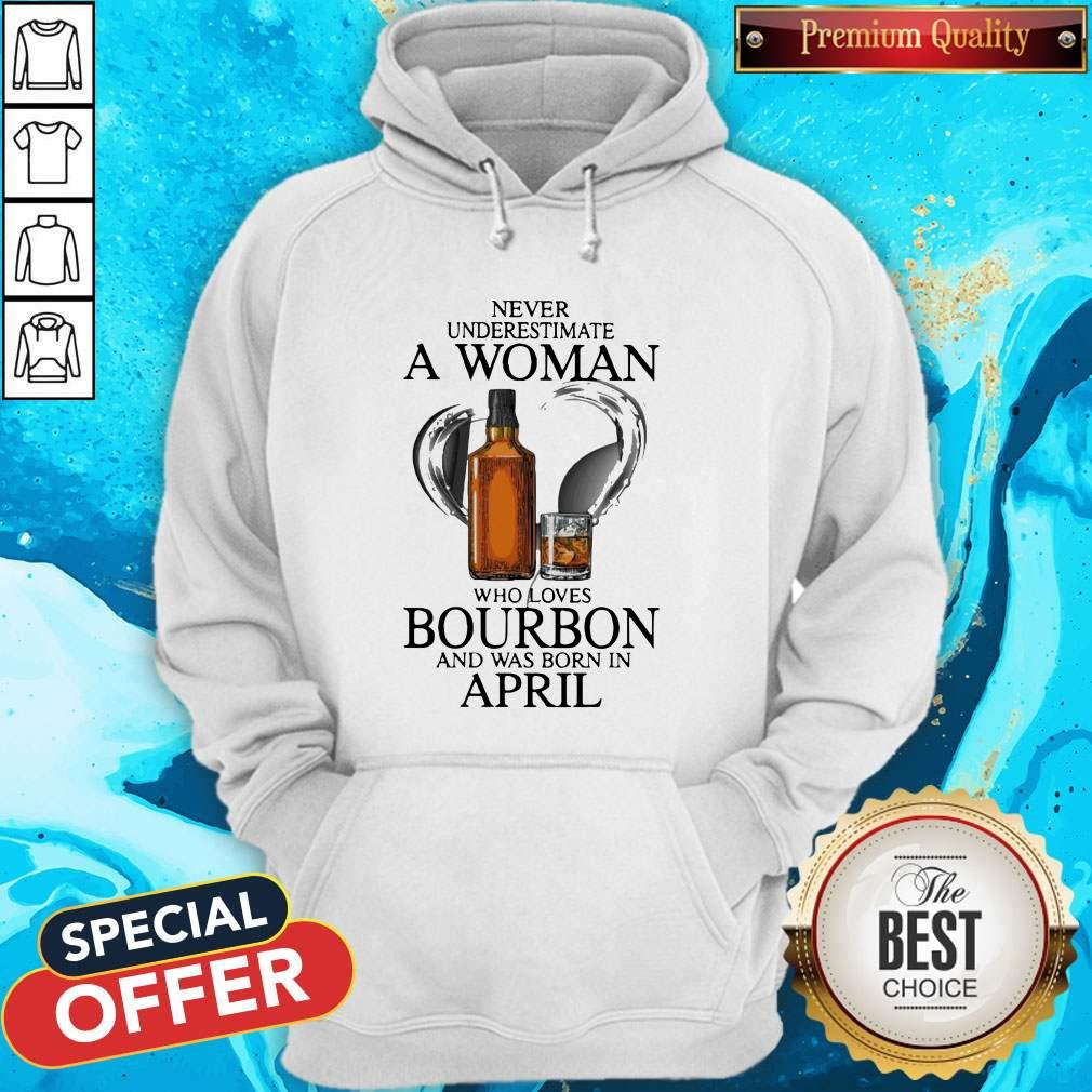 Never Underestimate A Woman Who Loves Who Loves Bourbon And Was Born In April Hoodie