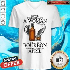 Never Underestimate A Woman Who Loves Who Loves Bourbon And Was Born In April V-neck