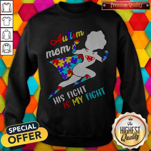 Nice Superwoman Autism Mom His Fight Is My Fight Sweatshirt