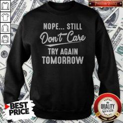Nope Still Don't Care Try Again Tomorrow Sweatshirt
