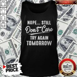 Nope Still Don't Care Try Again Tomorrow Tank Top