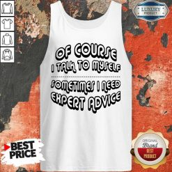 Of Course I Talk To Myself Sometimes I Need Expert Advice Tank Top