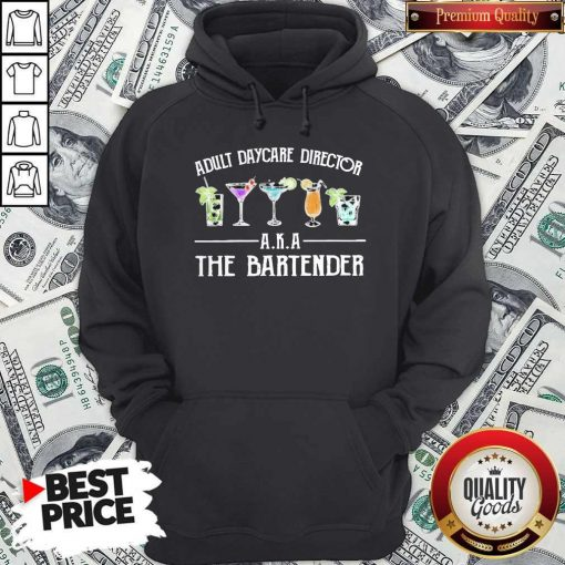 Official Adult Daycare Director A K A The Bartender Hoodie