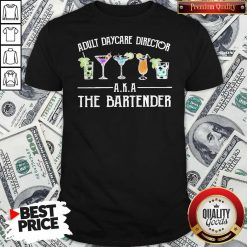 Official Adult Daycare Director A K A The Bartender Shirt