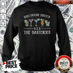 Official Adult Daycare Director A K A The Bartender Sweatshirt
