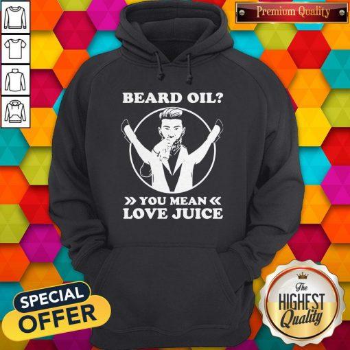 Official Beard Oil You Mean Love Juice Hoodie