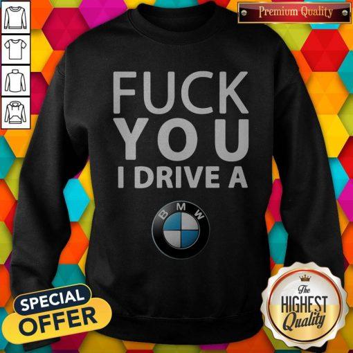 Official BMW Fuck You I Drive A Sweatshirt