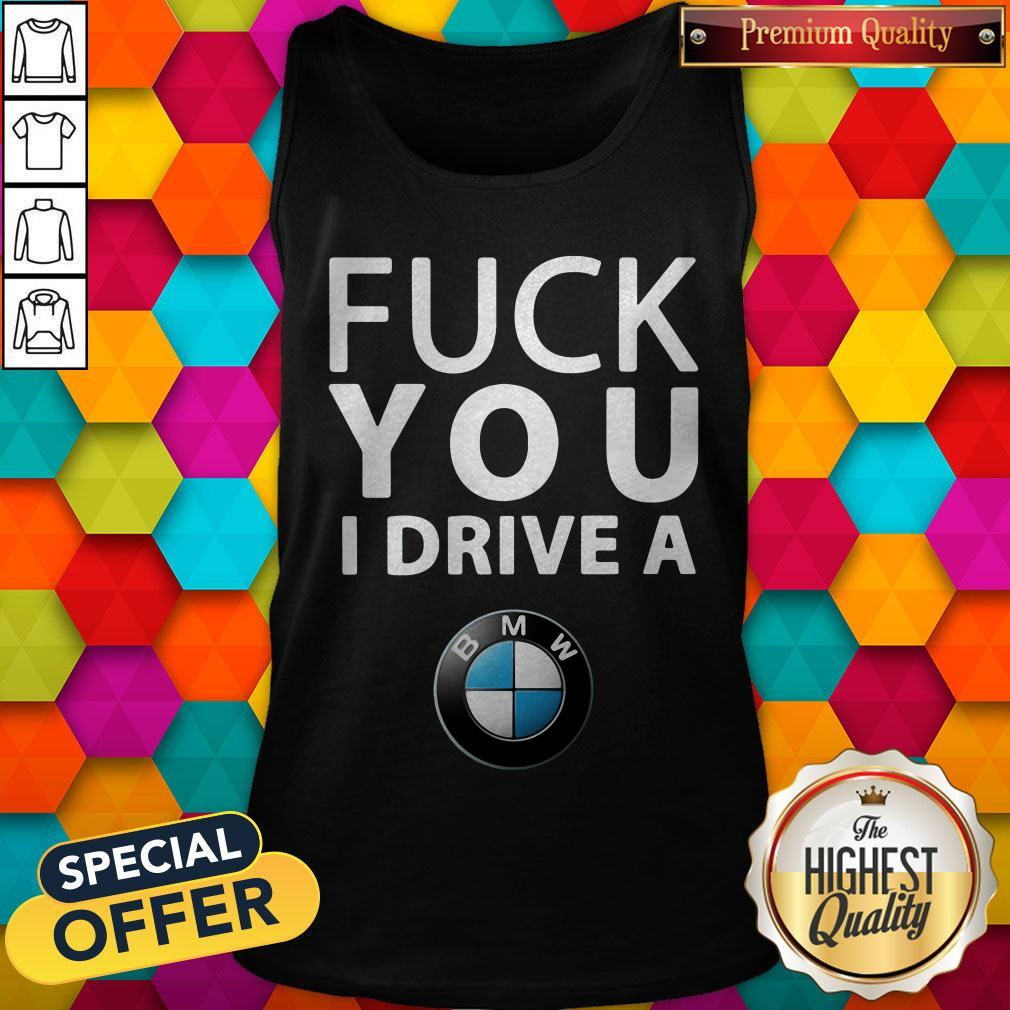 Official BMW Fuck You I Drive A Tank Top