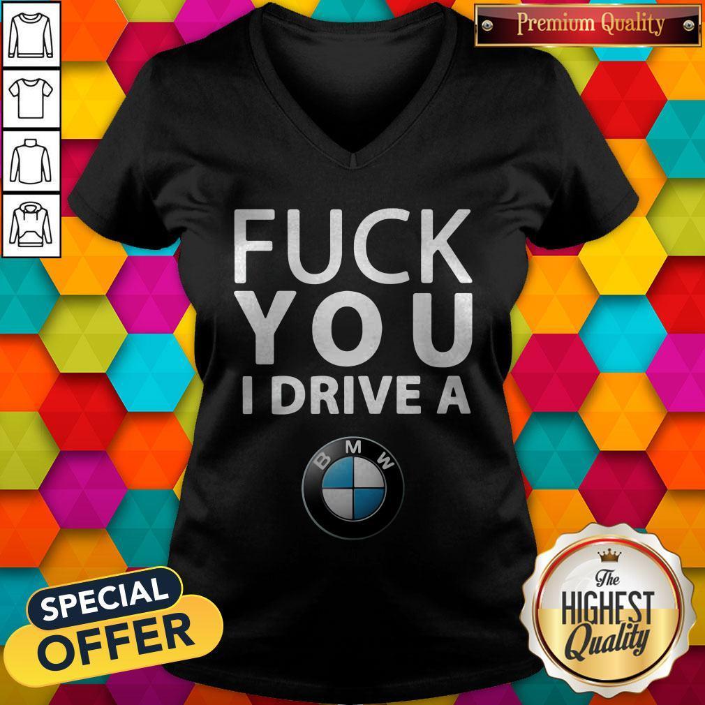 Official BMW Fuck You I Drive A V-neck