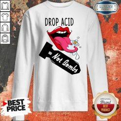 Official Drop Acid Not Bombs Sweatshirt