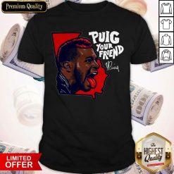 Official Puig Your Friend Atlanta Baseball Shirt