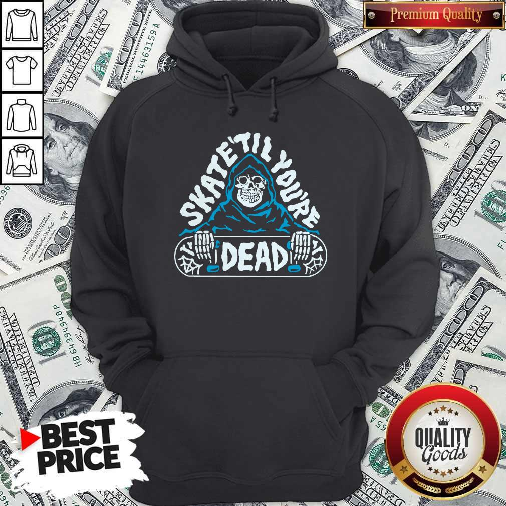Official Skate Till You're Dead Hoodie