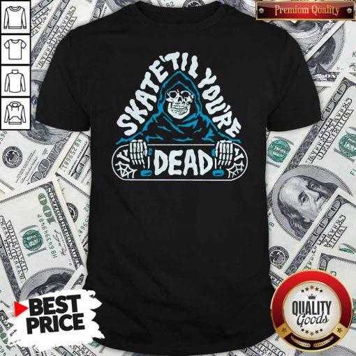 Official Skate Till You're Dead Shirt