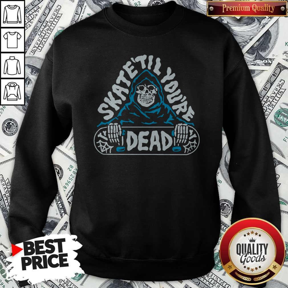 Official Skate Till You're Dead Sweatshirt