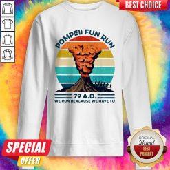Pompeii Fun Run 79 AD We Run Because We Have To Vintage Sweatshirt