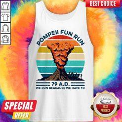 Pompeii Fun Run 79 AD We Run Because We Have To Vintage Tank Top