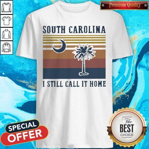 South Carolina I Still Call It Home Vintage Shirt