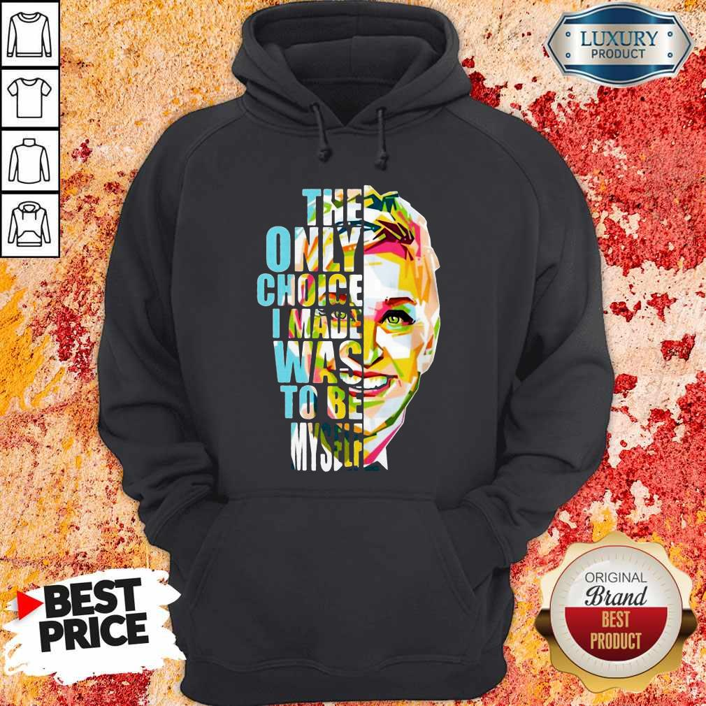 The Only Choice I Made Was To Be Myself Hoodie