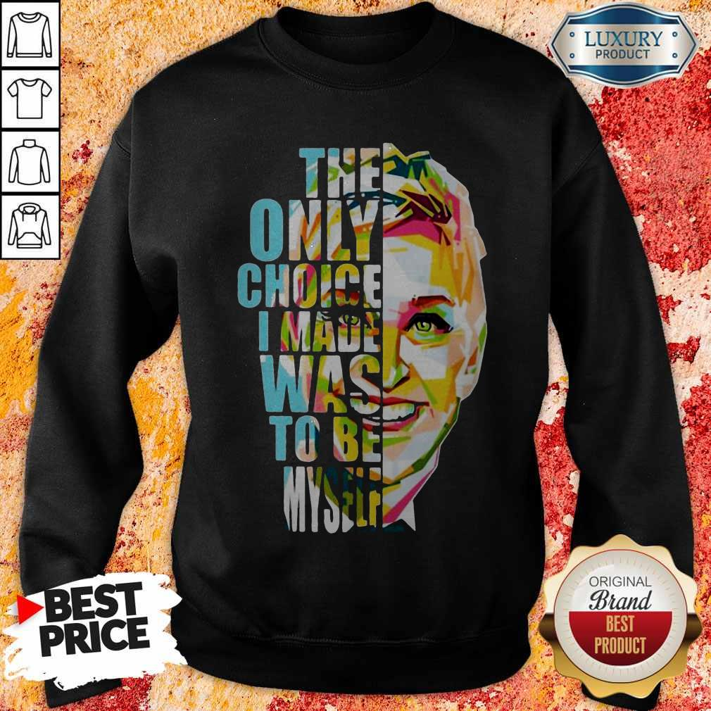 The Only Choice I Made Was To Be Myself Sweatshirt