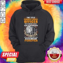 The Title Correctional Officer Cannot Be Inherited Nor Purchased This I Have Earned Therefore I Own Hoodie