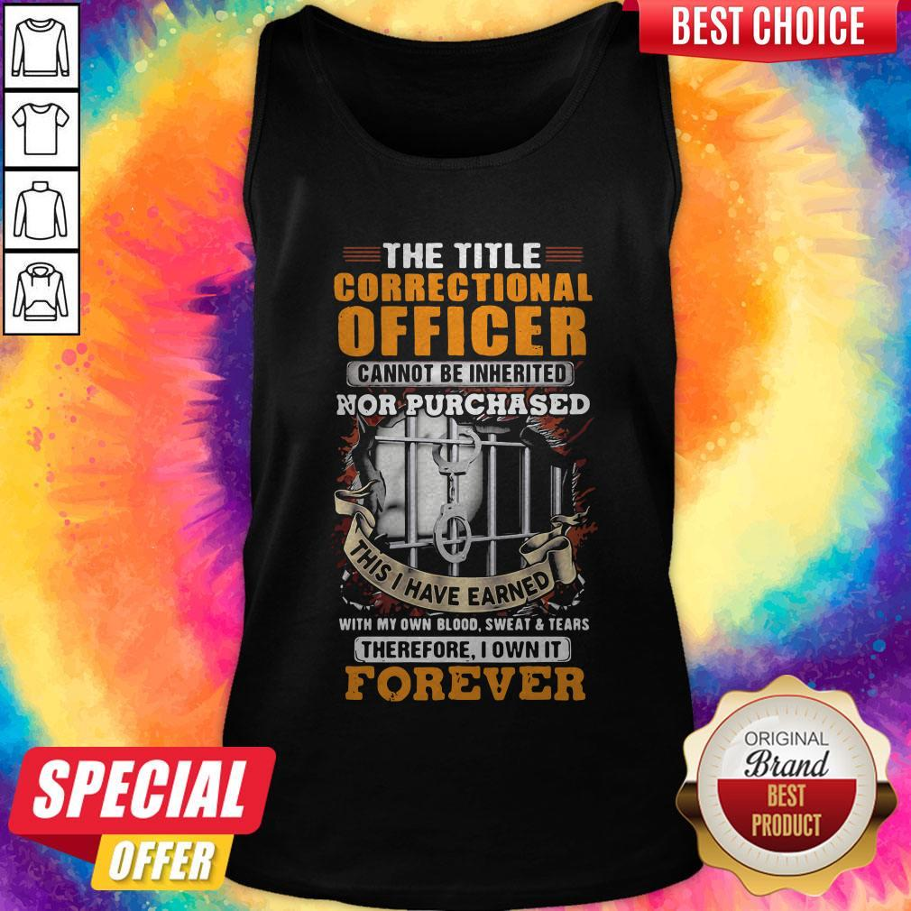 The Title Correctional Officer Cannot Be Inherited Nor Purchased This I Have Earned Therefore I Own Tank Top