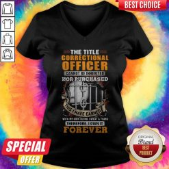 The Title Correctional Officer Cannot Be Inherited Nor Purchased This I Have Earned Therefore I Own V-neck