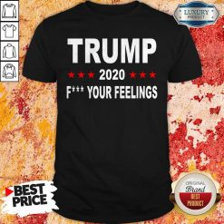 Trump 2020 Fuck Your Feelings T-Shirt