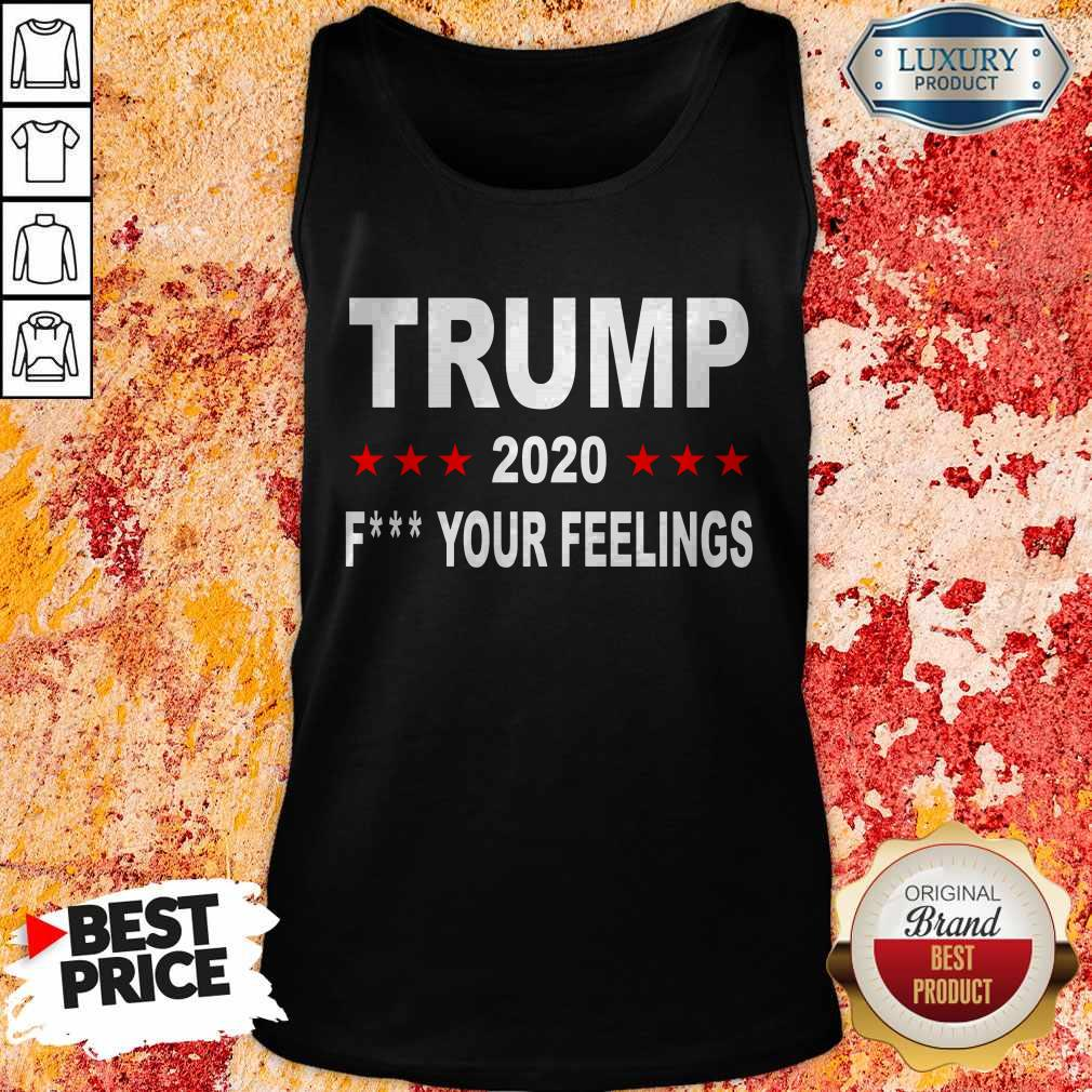 Trump 2020 Fuck Your Feelings T-Tank Top