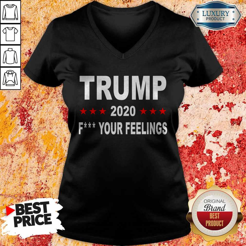 Trump 2020 Fuck Your Feelings T-V-neck