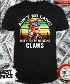 Trump Independence Day Aint To Laws When Youre Drinking Claws Vintage Retro Shirt