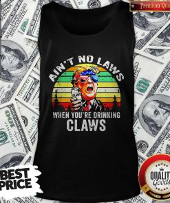 Trump Independence Day Aint To Laws When Youre Drinking Claws Vintage Retro Tank Top